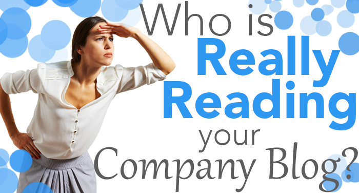 Who is Really Reading Your Company Blog?