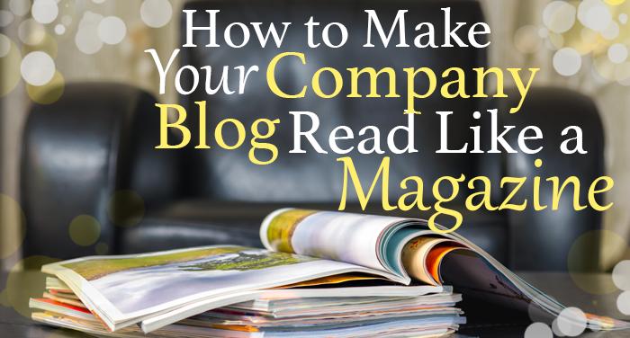 How to Make Your Company Blog Read Like a Magazine