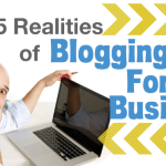 The 5 Realities of Blogging For Business