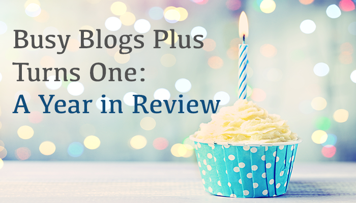 Busy Blogs Plus Turns One: A Year in Review