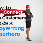 How to Connect With Customers Like a Copywriter Superhero
