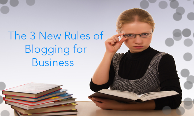 The 3 New Rules of Blogging for Business